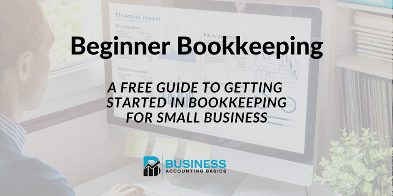 Beginner Bookkeeping - A guide for small business
